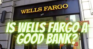 Is Wells Fargo a good Bank?
