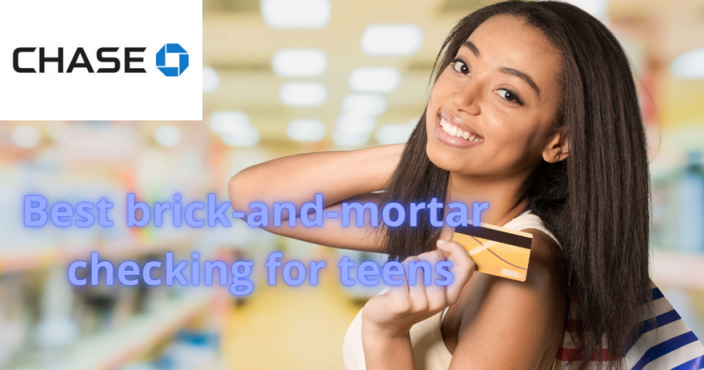 Chase High School Checking - Best brick-and-mortar checking for teens
